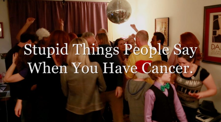 Stupid Things People Say When You Have Cancer!